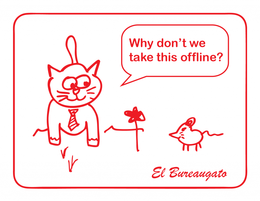 """El Bureaugato says, """"Why don't we take this offline?"""""""