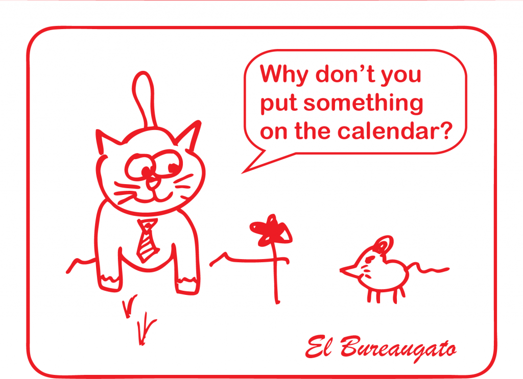 "El Bureaugato says, ""Why don't you put something on the calendar?"""