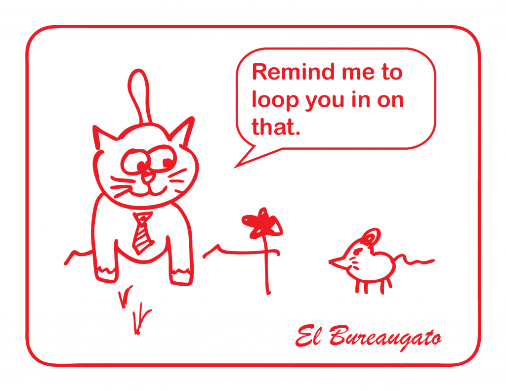 """El Bureaugato says, """"Remind me to loop you in on that."""""""